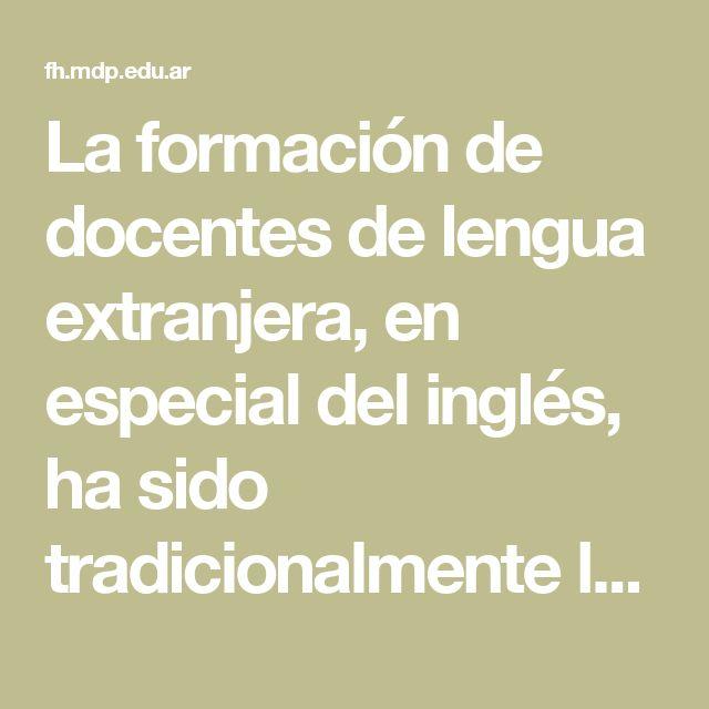 La formación de docentes de lengua extranjera, en especial del inglés, ha sido tradicionalmente lugar de controversias.