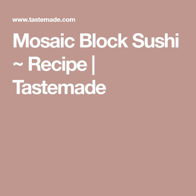 Mosaic Block Sushi ~ Recipe | Tastemade
