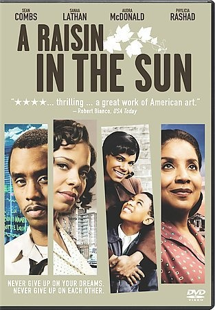A Raisin in the Sun [PN1995.9.N4 R35756 2008]  	Dreams can make a life worth living, but they can also be dashed by bad decisions. This is the crossroads where the Younger family finds itself when its father passes away and leaves them with $10,000 in life insurance money. Decisions will need to be made on how to best spend the money, from buying a new family home, buying a liquor store or even paying for medical school tuition.