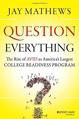 Question Everything: The Rise of AVID as America's Largest College Readiness Program by Jay Mathews http://www.amazon.com/dp/1118438191/ref=cm_sw_r_pi_dp_Ww3evb0PX5YAG