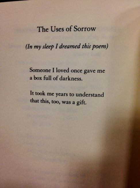 "The Uses of Sorrow by Mary Oliver  ""Sorrow makes us all children again - destroys all differences of intellect.  The wisest know nothing."" ~Ralph Waldo Emerson"