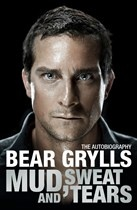 MUD, SWEAT AND TEARS by Bear Grylls