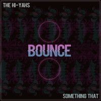 Something That & The Hi-Yahs - Bounce by MidTempo - EDM.com on SoundCloud