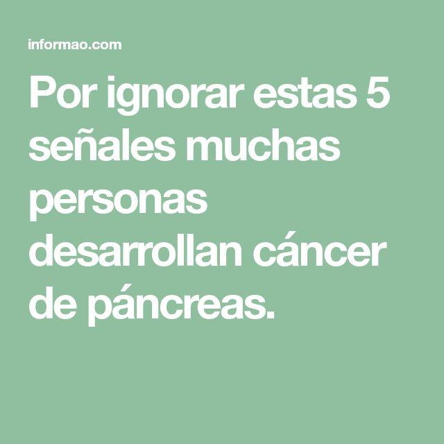 Por ignorar estas 5 señales muchas personas desarrollan cáncer de páncreas.