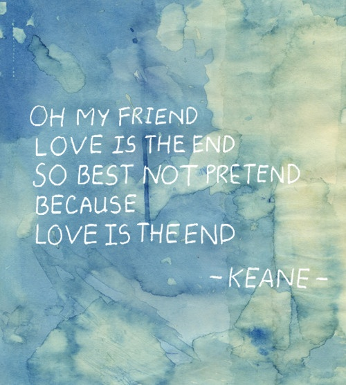 Love is the end - Keane.