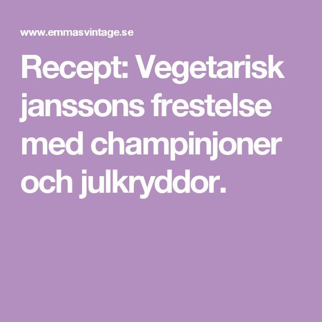 Recept: Vegetarisk janssons frestelse med champinjoner och julkryddor.