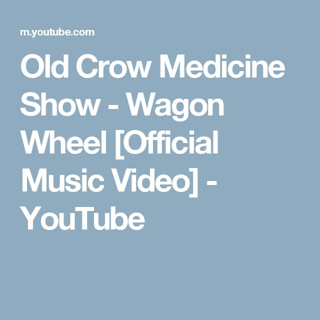 Old Crow Medicine Show - Wagon Wheel [Official Music Video] - YouTube