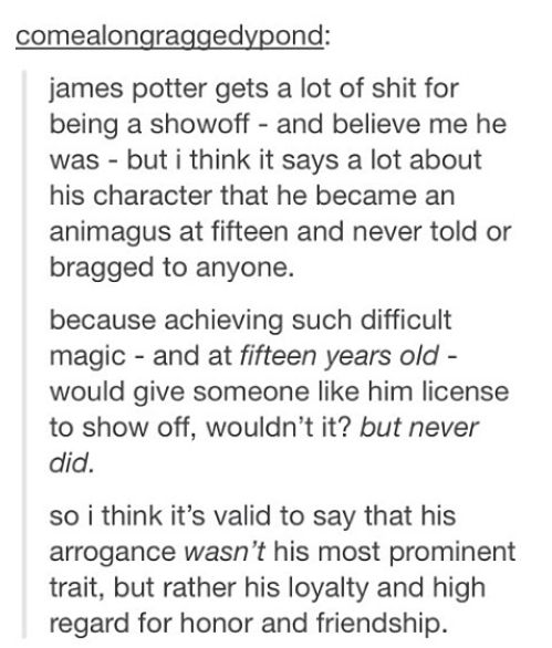 Valid point. He passed this on to Harry too, because Harry didn't brag, and he was able to produce a corporeal patronus at the age of 13. He was able to do a lot of astounding things throughout the series, but was very humble about all of it, though his friends were simply amazed.