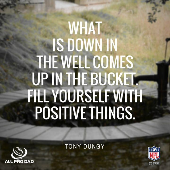 What's Down In Your Well? Whatever Is There Will Govern The Thoughts For You Today and Your Tomorrow. Fill It Well.  -Tony Dungy