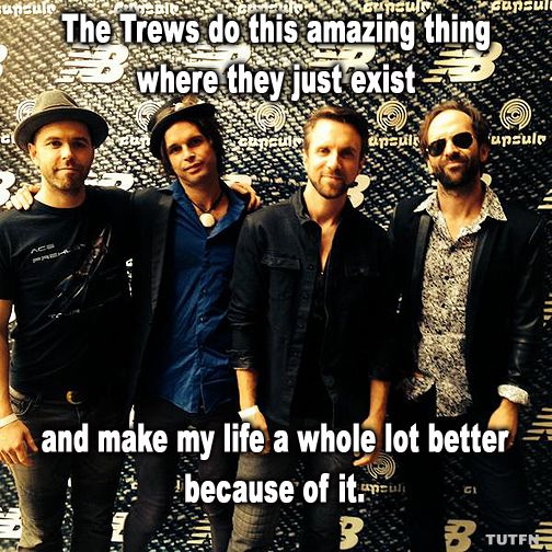 The Trews really do make everything better...!