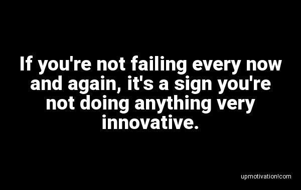 If you�re not failing every now