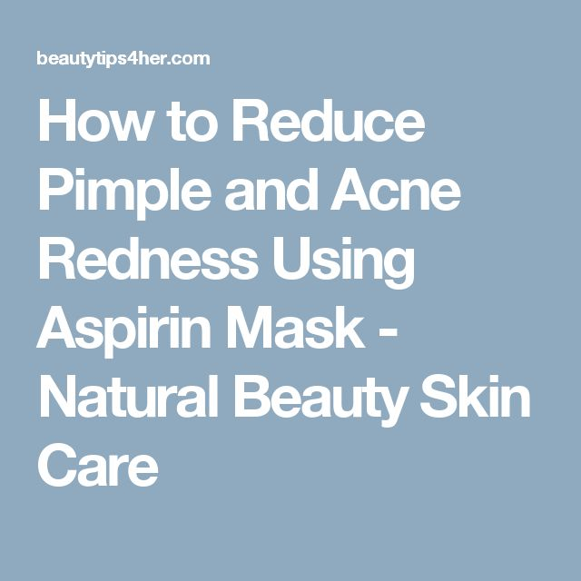 How to Reduce Pimple and Acne Redness Using Aspirin Mask - Natural Beauty Skin Care