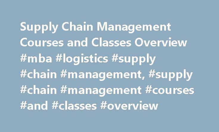 Supply Chain Management Courses and Classes Overview #mba #logistics #supply #chain #management, #supply #chain #management #courses #and #classes #overview http://nigeria.remmont.com/supply-chain-management-courses-and-classes-overview-mba-logistics-supply-chain-management-supply-chain-management-courses-and-classes-overview/  # Supply Chain Management Courses and Classes Overview Essential Information Supply chain management courses are included in associate and bachelor's degree programs…