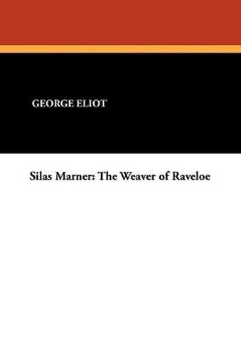 Silas Marner: The Weaver of Raveloe, by George Eliot (Paperback)