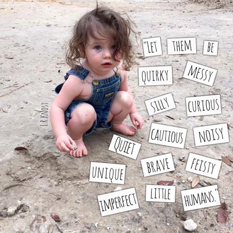 "I love this photo featuring a quote from L.R.Knost, from Little Hearts/Gentle Parenting Resources. ""Let them be quirky, messy, silly, curious, quiet, cautions, noisy, unique, brave, feisty, imperfect LITTLE HUMANS."" xoxo #parenting #positiveparenting #toddlers"