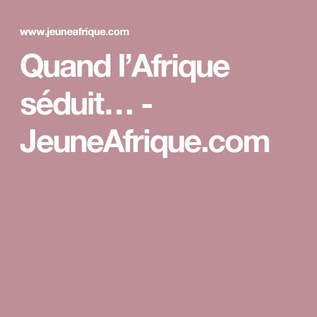 Quand l'Afrique séduit… - JeuneAfrique.com