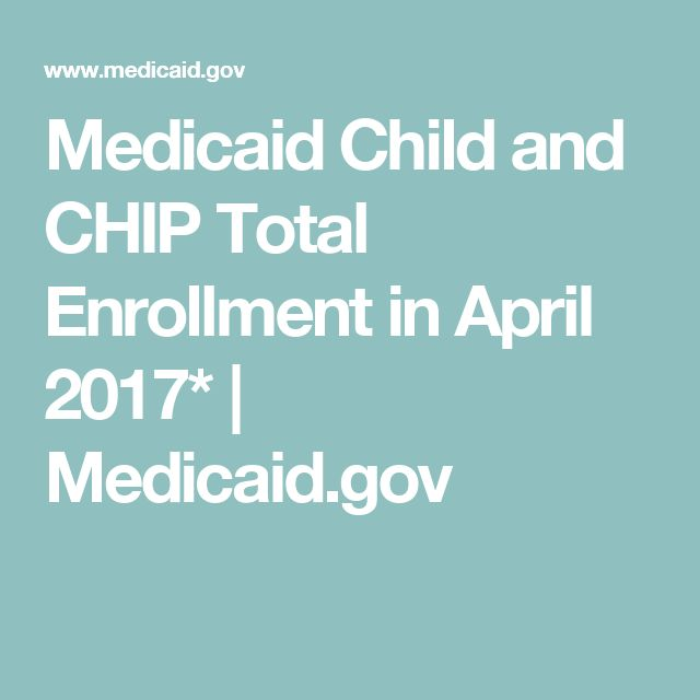 Medicaid Child and CHIP Total Enrollment in April 2017* | Medicaid.gov