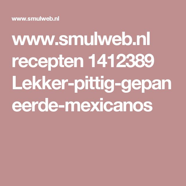 www.smulweb.nl recepten 1412389 Lekker-pittig-gepaneerde-mexicanos