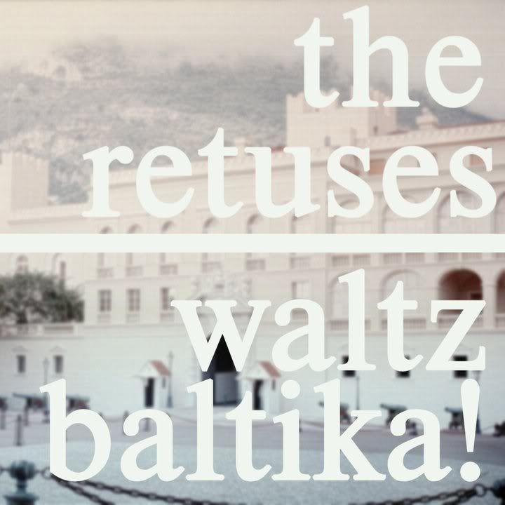 The Retuses, Waltz Baltika!