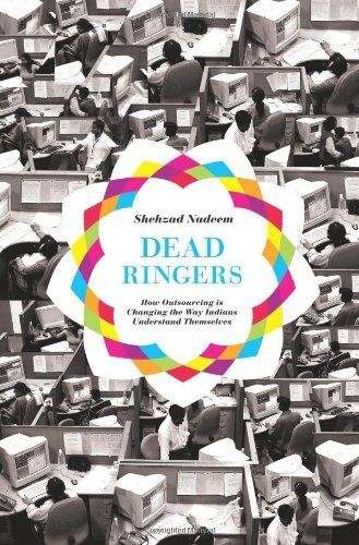 Dead Ringers: How Outsourcing is Changing the Way Indians Understand Themselves by Shehzad Nadeem. Save 13 Off!. $30.46. Author: Shehzad Nadeem. 288 pages. Publisher: Princeton University Press (July 1, 2012). Publication: July 1, 2012