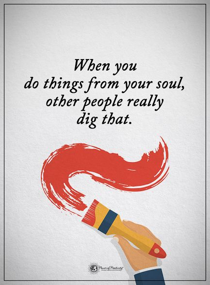 When you do things from your soul, other people really dig that.  #powerofpositivity #positivewords  #positivethinking #inspirationalquote #motivationalquotes #quotes #life #love #hope #faith #respect #soul #body #mind
