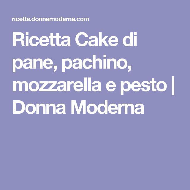 Ricetta Cake di pane, pachino, mozzarella e pesto | Donna Moderna