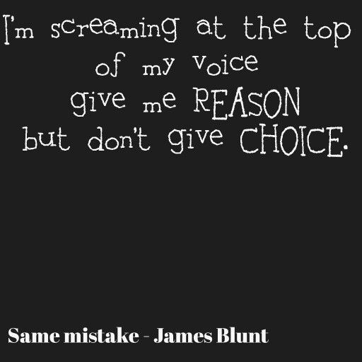 I'm screaming at the top of my voice  give me REASON but don't give me CHOICE by Firesleeper