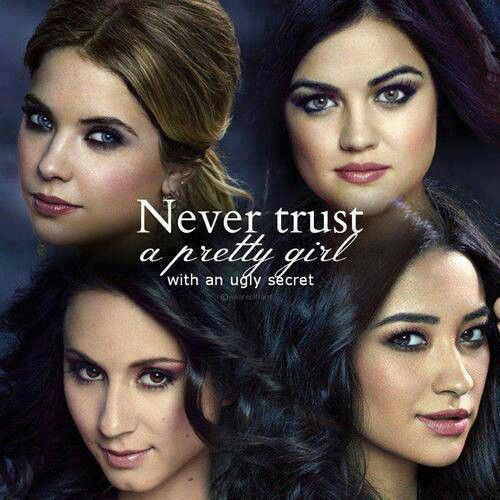 This reminds me of Mariana... Because we always watched PLL and because she was the pretty girl with a secret. I just happened to make the mistake of trusting her.