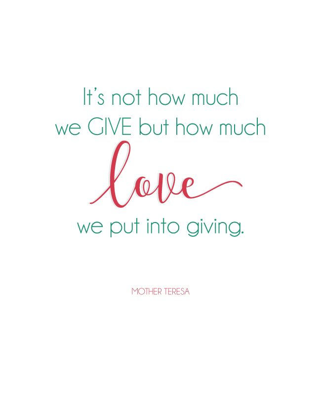 """""""It's not now much we GIVE but how much LOVE we put into giving."""" Beautiful Mother Teresa quote (free printable)"""