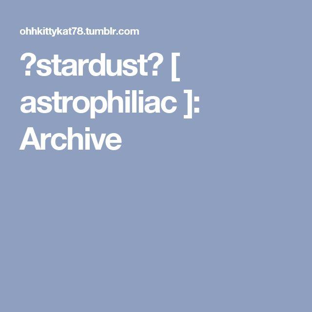 ☆stardust☆ [ astrophiliac ]: Archive