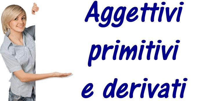 Gli aggettivi qualificativi primitivi sono formati solamente dalla radice e dalla desinenza, hanno una forma propria e non derivano da altre parole.  Gli aggettivi qualificativi derivati, invece hanno origine dalla radice (a volte lievemente modificata) di un nome o di un verbo aggiungendo un determinato prefisso o suffisso (o morfema modificante) prima o dopo la desinenza