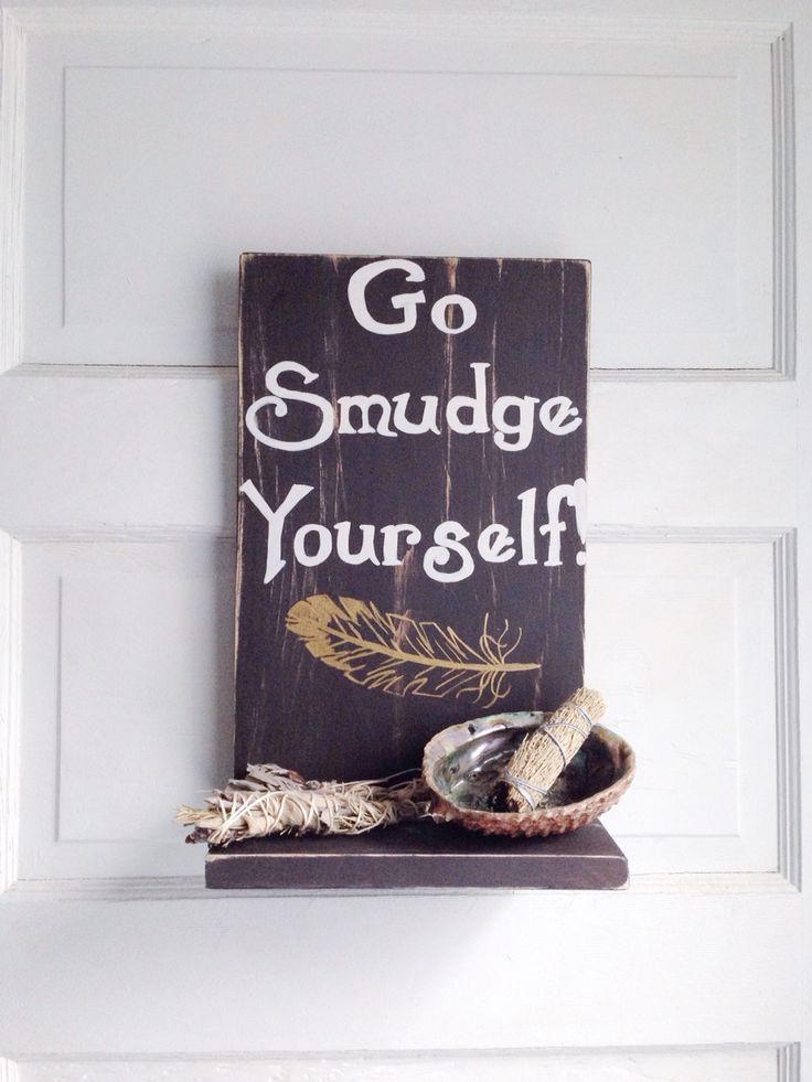 """Adapted my original """"go smudge yourself"""" sign, by adding a shelf to hold and support some smudge and a shell!"""