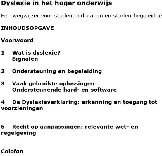 Dyslexie; nuttige informatie.  Zoek op google naar Dyslexie in het hoger onderwijs - Sxills