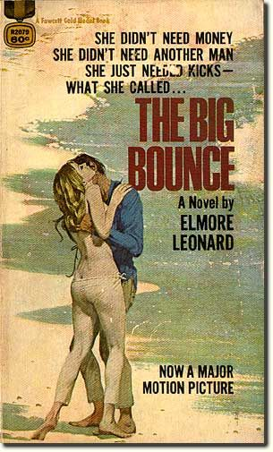 Elmore Leonard's first contemporary crime novel, THE BIG BOUNCE (1969). No, I don't have this ever-so-sixties-paperback edition.