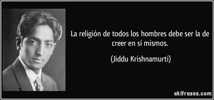 La #religión de todos los hombres debe ser la de #creer en sí mismos. (Jiddu #Krishnamurti) #frases