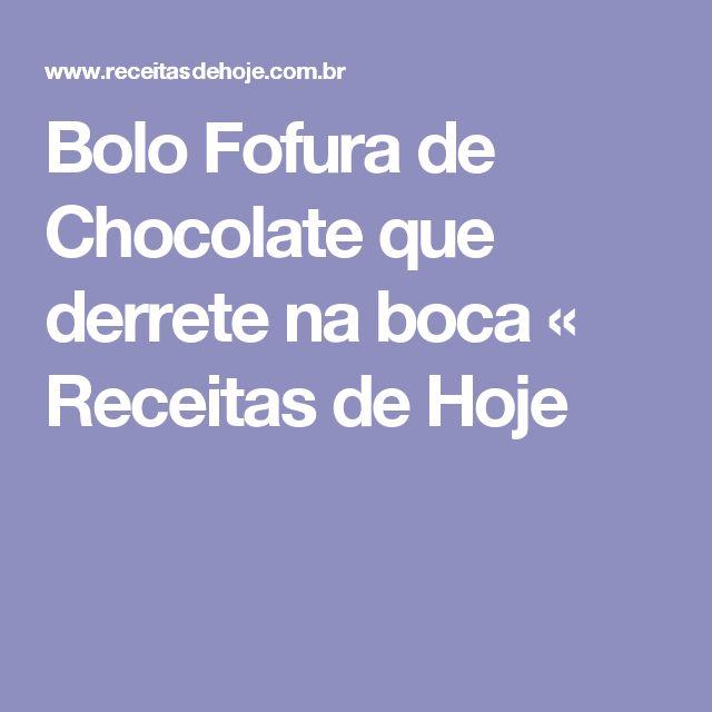 Bolo Fofura de Chocolate que derrete na boca « Receitas de Hoje