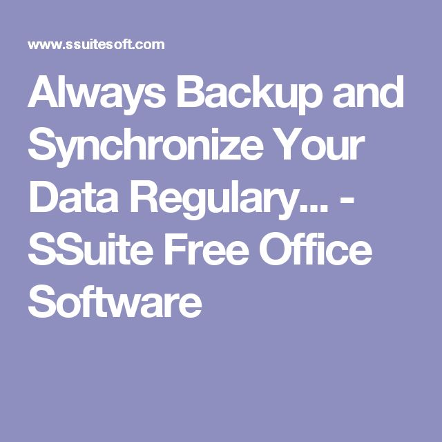 Always Backup and Synchronize Your Data Regulary... - SSuite Free Office Software