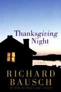 Thanksgiving night Richard Bausch Adding to my list!
