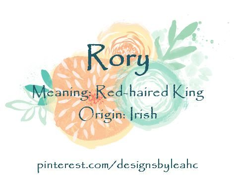 Baby Boy Name: Rory  Meaning: Red-haired King  Origin: Irish