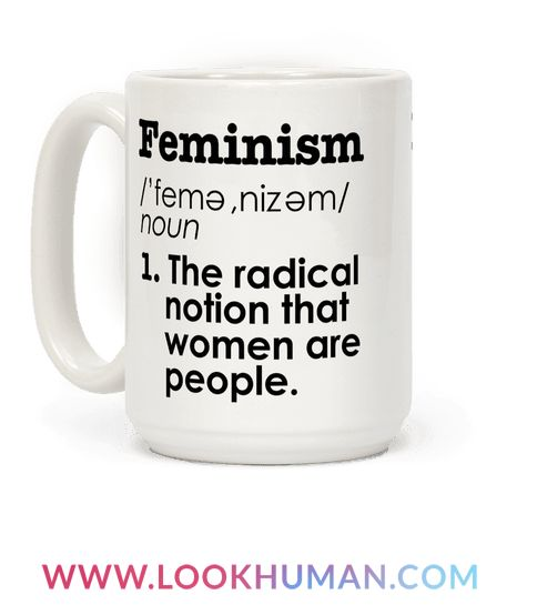 This sarcastic feminist coffee mug is perfect for any feminist. The definition of Feminism, the radical notion that women are people.