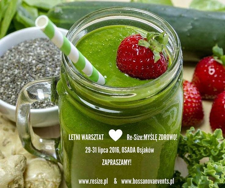 www.bossanovaevents.pl Zapraszamy na letni warsztat Re-Size: MYŚLĘ ZDROWO! 29-31 lipca 2016 r. Osada Osjaków Więcej info: www.facebook.pl/bossanovaevents