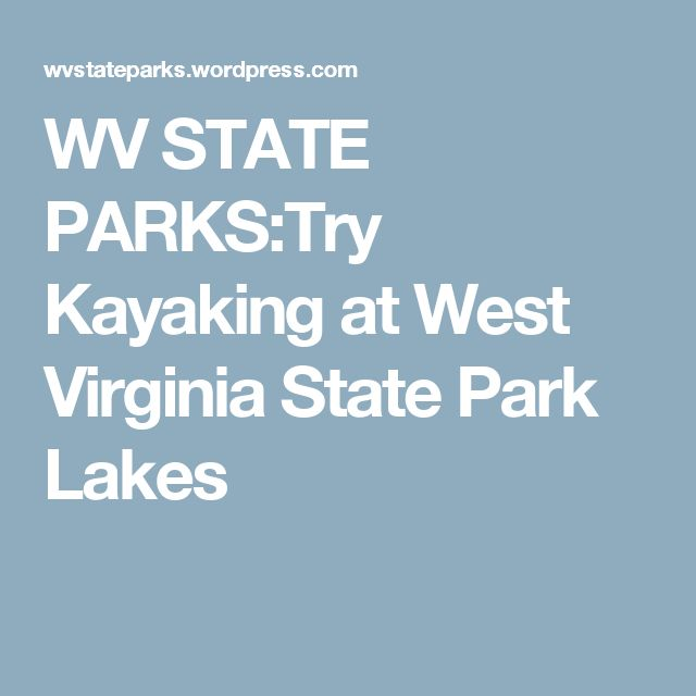 WV STATE PARKS:Try Kayaking at West Virginia State Park Lakes