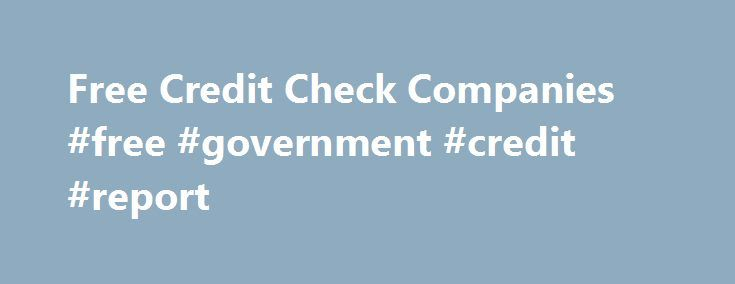 Free Credit Check Companies #free #government #credit #report http - credit check release form