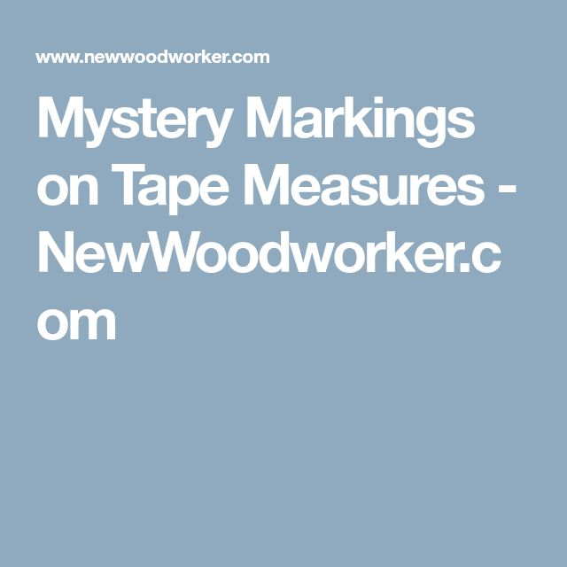 Mystery Markings on Tape Measures - NewWoodworker.com