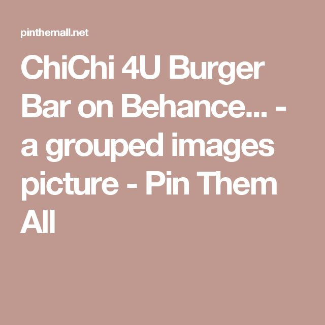 ChiChi 4U Burger Bar on Behance... - a grouped images picture - Pin Them All