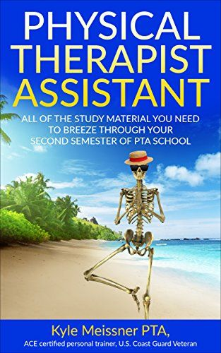 PHYSICAL THERAPIST ASSISTANT: All Of The Study Material Needed To Breeze Through Your Second Semester Of PTA School (PTA Semester 2 Book 1):   h2All Of The Study Material Needed To Breeze Through Your Second Semester Of PTA School!/h2br /This book has been specifically designed to provide all of the essentials that are needed to study before and throughout your second semester. This semester will be very hands on and will challenge you every step of the way. However, by preparing with ...