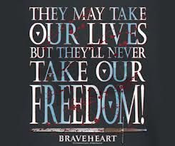 A quote that basically describes the whole story of braveheart and how freedom can mean everything in this world.