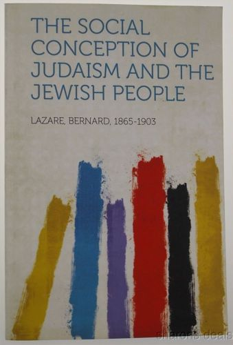The Social Conception Of Judaism And The Jewish People 2013 Bernard Lazare NEW – Graham Johnson