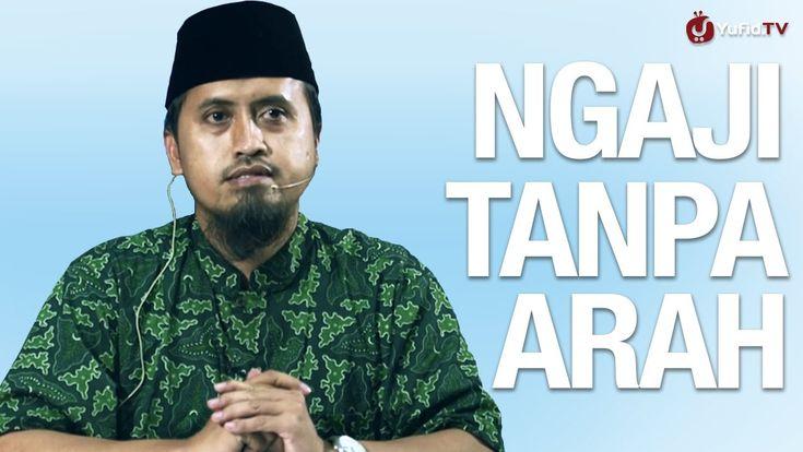 Kajian Islam: Ngaji Tanpa Arah - Ustadz Abdullah Zaen, MA