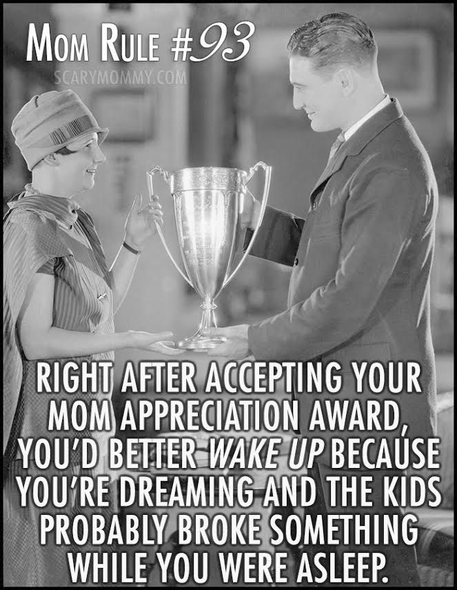 mom rule 93- your motherhood appreciation award? Dream on! Check out 10 MORE hilarious Mom Rules To Live By via Scary Mommy! | funny sayings | motherhood humor | parenting
